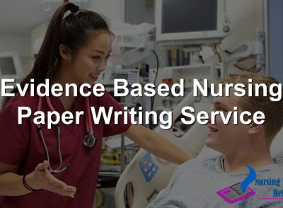 Evidence Based Nursing Paper Writing Service