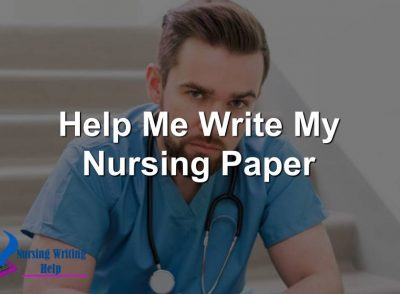 Help Me Write My Nursing Paper