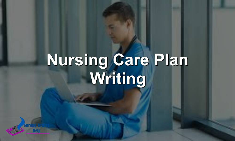 Nursing Care Plan Writing