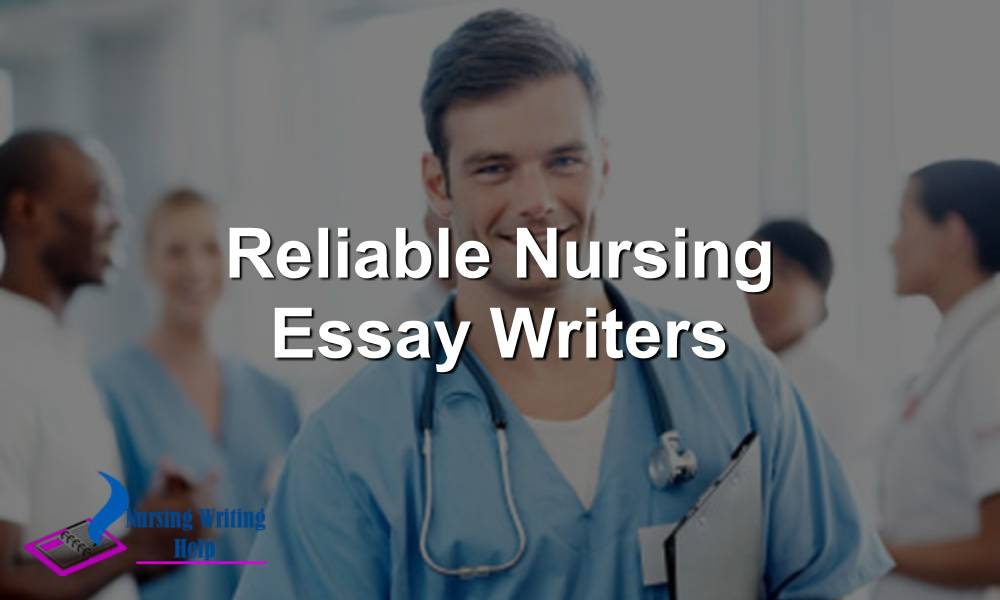 Reliable Nursing Essay Writers
