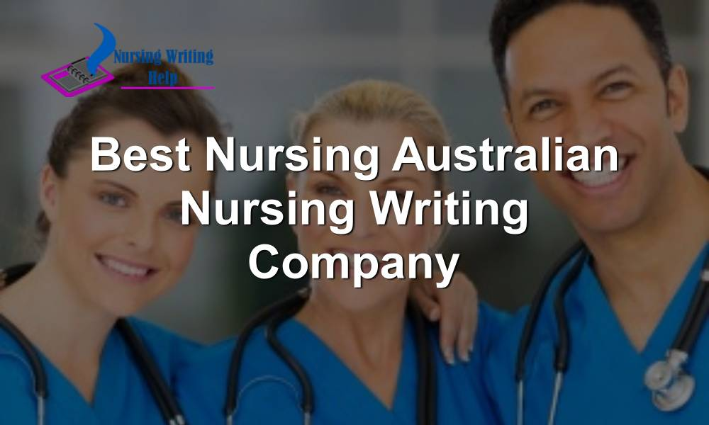 Best Nursing Australian Nursing Writing Company
