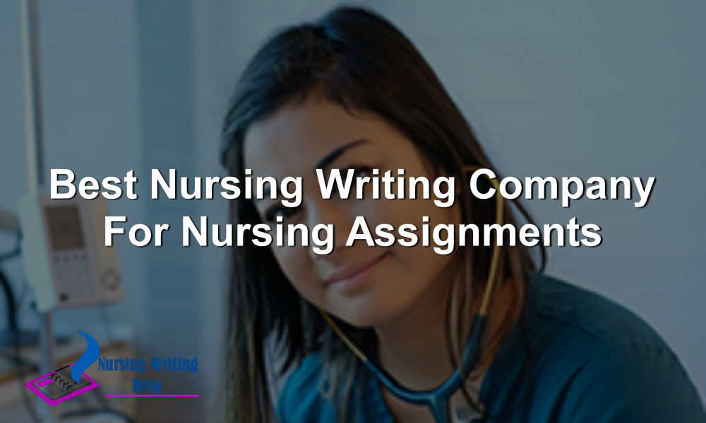 best-nursing-writing-company-for-nursing-assignments