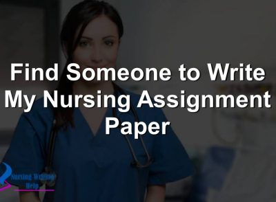 Find Someone to Write My Nursing Assignment Paper