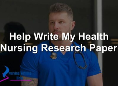 Help Write My Health Nursing Research Paper