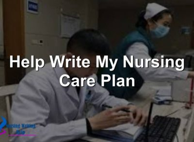Help Write My Nursing Care Plan