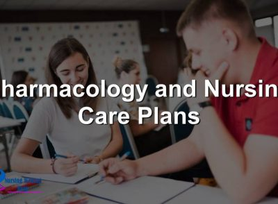 Pharmacology and Nursing Care Plans